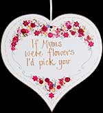 If Mums were flowers... Hanging Heart Plaque
